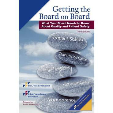 Getting the Board on Board: What Your Board Needs to Know About Quality and Patient Safety, Third Ed