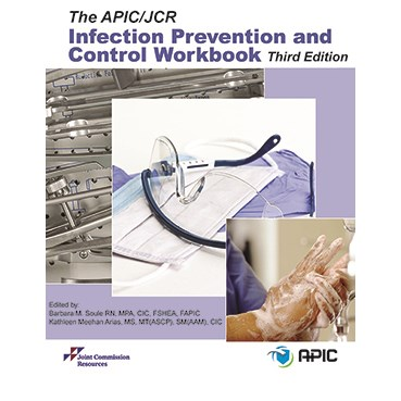 The APIC/JCR Infection Prevention and Control Workbook, Third Edition
