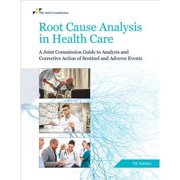 Root Cause Analysis in Health Care: A Joint Commission Guide to Analysis and Corrective Action of Se