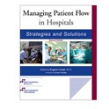 Managing Patient Flow in Hospitals: Strategies and Solutions, Second Edition